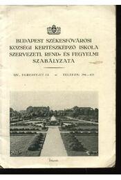 Budapest székesfővárosi községi Kertészképző Iskola szervezeti, rend- és fegyelmi Szabályzata - Régikönyvek
