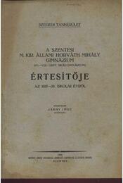 A Szentesi M. Kir. Állami Horváth Mihály Gimnázium (IV.-VIII. oszt. reálgimnázium) értesítője az 1937-38. iskolai évről - Régikönyvek
