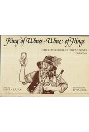 King of Wines - Wine of Kings - Lázár István - Régikönyvek