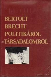 Politikáról és társadalomról - Brecht, Bertold - Régikönyvek