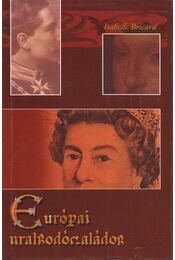 Európai uralkodócsaládok - BRICARD, ISABELLE - Régikönyvek