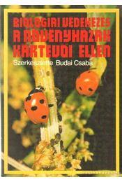 Biológiai védekezés a növényházak kártevői ellen - Budai Csaba - Régikönyvek