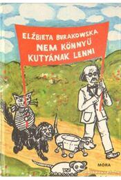 Nem könnyű kutyának lenni - Burakowska, Elzbieta - Régikönyvek
