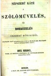 Jelentése Entz Ferencz országos szőlőmívelés, és pinczekezelés, Népszerű káté a szőlőmüvelés és borkezelés okszerű módjairól - Régikönyvek