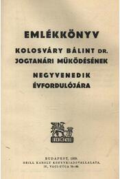 Emlékkönyv Kolosváry Bálint Dr. jogtanári működésének negyvenedik évfordulójára - Régikönyvek