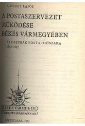 A Postaszervezet működése Békés Vármegyében 1850-1867 - Régikönyvek