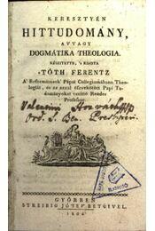 Keresztyén hittudomány, avagy dogmátika theologia - Régikönyvek