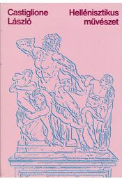 Hellénisztikus művészet - Castiglione László - Régikönyvek