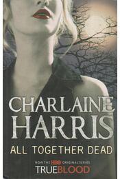 All Together Dead - Charlaine Harris - Régikönyvek