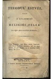 Theodul' estvéi, vagy a' különböző religiói-felek' egybe-engeszteléséről - Régikönyvek