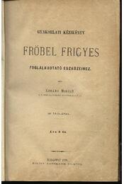 Gyakorlati kézikönyv Fröbel Frigyes foglalkodtató eszközeihez - Régikönyvek