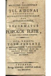 A helvétziai vallástételt tartó tul a dunai főtiszteletű superintendentziában élt superintendensek, vagy református püspökök élete, e jelen való időkig lehozva - Régikönyvek