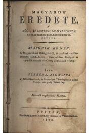 Magyarok eredete, a régi és mostani magyaroknak nevezetesebb tselekedeteivel együtt II. - Régikönyvek
