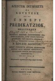 Szentek ditsérete és követése azaz ünnepi prédikátziók - Régikönyvek