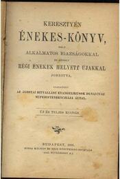 Keresztyén Énekes-Könyv, mely alkalmatos igazságokkal és némely régi énekek helyett újakkal jobbítva - Régikönyvek
