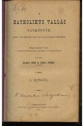 A katholikus vallás tankönyve közép- és felsőbb iskolák s magánosok részére I.,III. - Régikönyvek