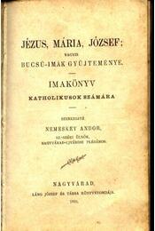 Jézus, Mária, József; vagyis bucsú-imák gyűjteménye - Régikönyvek