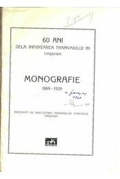 60 Ani dela infiintarea tramvaiului in Timisoara Monografie 1869-1929 - Régikönyvek