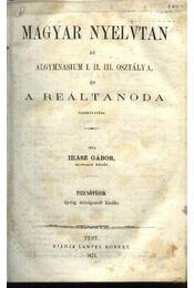 Magyar nyelvtan az algymnasium I.,II.,III., osztálya és a reáltanoda használatára - Régikönyvek