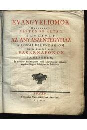 Evangyéliomok mellyeket esztendő által olvastat az anyaszentegyház a római kalendáriom rende szerént való vasárnapokon innepeken - Régikönyvek