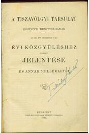 A Tiszavölgyi Társulat Központi Bizottságának az 1913. évi deczember 21-iki évi közgyűléshez intézett jelentése és annak me - Régikönyvek