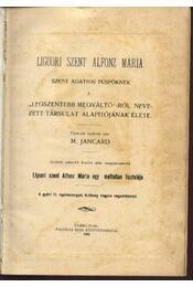 Liguori Szent Alfonz Mária Szent Agathai püspöknek a legszentebb megváltó-ról nevezett társulat alapítójának élete - Régikönyvek