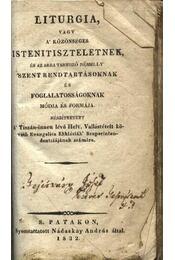 Liturgika, vagy a közönséges istentiszteletnek, és arra tartozó némely szent rendtartásoknak és foglalatosságoknak módja és formája - Régikönyvek
