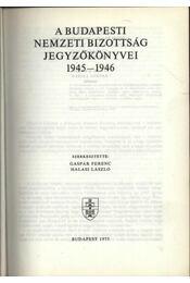A Budapesti Nemzeti Bizottság jegyzőkönyvei 1945-1946 - Régikönyvek