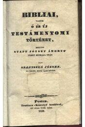 Bibliai, ó és új testámentomi történet, mellyet Stapf József Ámbrus' német munkája után - Régikönyvek