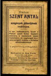 Páduai Szent Antal a szegények jótevőjének imakönyve - Régikönyvek