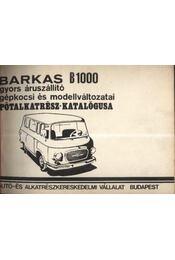 BARKAS B1000 gyors áruszállító gépkocsi és modellváltozatai pótalkatrész-katalógusa - Régikönyvek
