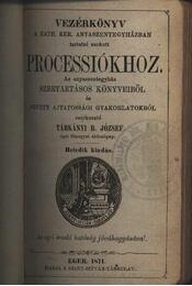 Vezérkönyv a Kath. Ker. Anyaszentegyházban tartani szokott processiókhoz - Régikönyvek