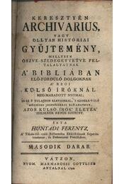 Keresztyén Archivarius, vagy ollyan históriai gyűjteményMellyben öszve-szedegettetve feltaláltatnak A Bibliában alő-fordulódolgoknak második darab - Régikönyvek