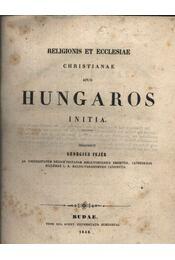 Religionis et ecclesiae christianae apud Hungaros initia - Fejér György - Régikönyvek