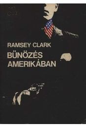 Bűnözés Amerikában - Clark, Ramsey - Régikönyvek