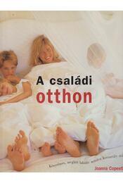 A családi otthon - Copestick, Joanna - Régikönyvek