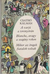 A varjú a toronyórán / Blanche, avagy a szegény rokon / Mikor az öregek fiatalok voltak - Csathó Kálmán - Régikönyvek
