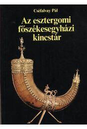 Az esztergomi főszékesegyházi kincstár - Cséfalvay Pál - Régikönyvek