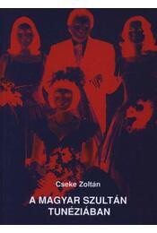 A magyar szultán Tunéziában (dedikált) - Cseke Zoltán - Régikönyvek