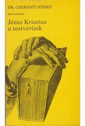 Jézus Krisztus a testvérünk - Cserháti József - Régikönyvek