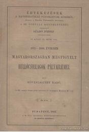 1871-1880. években Magyarországban megfigyelt hullócsillagok pályaelemei / A kis-kartali csillagvizsgálóról / A szemlencse fejlődésének első mozzanatairól a gerinczeseknél - Kövesligethy Radó, Korányi Sándor, Kövesligeti Radó - Régikönyvek