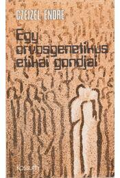 Egy orvosgenetikus etikai gondjai - Czeizel Endre - Régikönyvek