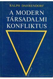 A modern társadalmi konfliktus - Dahrendorf, Ralph - Régikönyvek