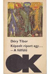 Képzelt riport egy amerikai pop-fesztiválról / A félfülű - Déry Tibor - Régikönyvek