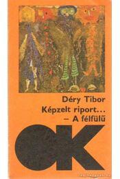 Képzelt riport egy amerikai popfesztiválról / A félfülű - Déry Tibor - Régikönyvek