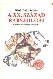 A XX. század rabszolgái - Dézsi Csaba András - Régikönyvek
