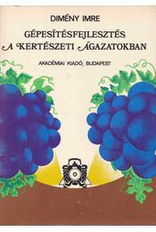 Gépesítésfejlesztés a kertészeti ágazatokban - Dimény Imre - Régikönyvek