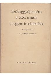 Szöveggyűjtemény a XX. század magyar irodalmából a középiskolák IV. osztálya számára - Diószegi András, Lakits Pál - Régikönyvek