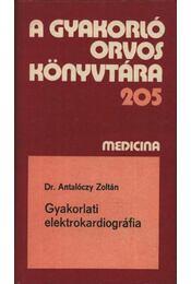 Gyakorlati elektrokardiográfia - Dr. Antalóczy Zoltán - Régikönyvek