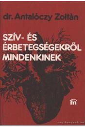 Szív- és érbetegségekről mindenkinek - Dr. Antalóczy Zoltán - Régikönyvek